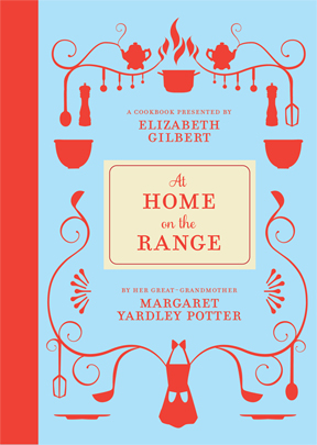 At Home on the Range, presented by Elizabeth Gilbert (cookbook)
